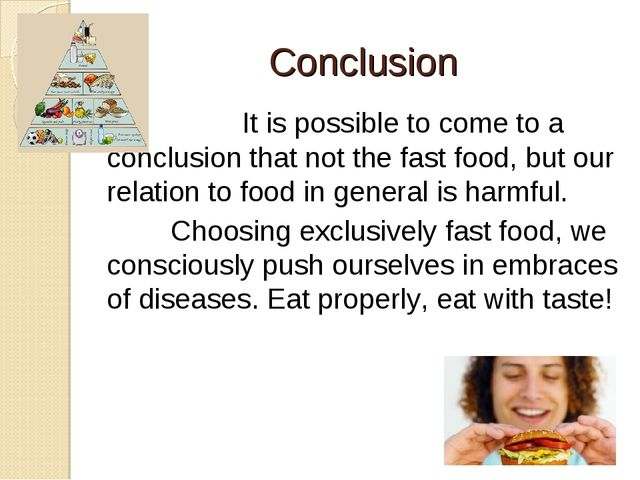 Conclusion  It is possible to come to a conclusion that not the fast food, b...