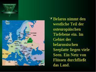 Belarus nimmt den westliche Teil der osteuropäischen Tiefebene ein. Im Gebiet