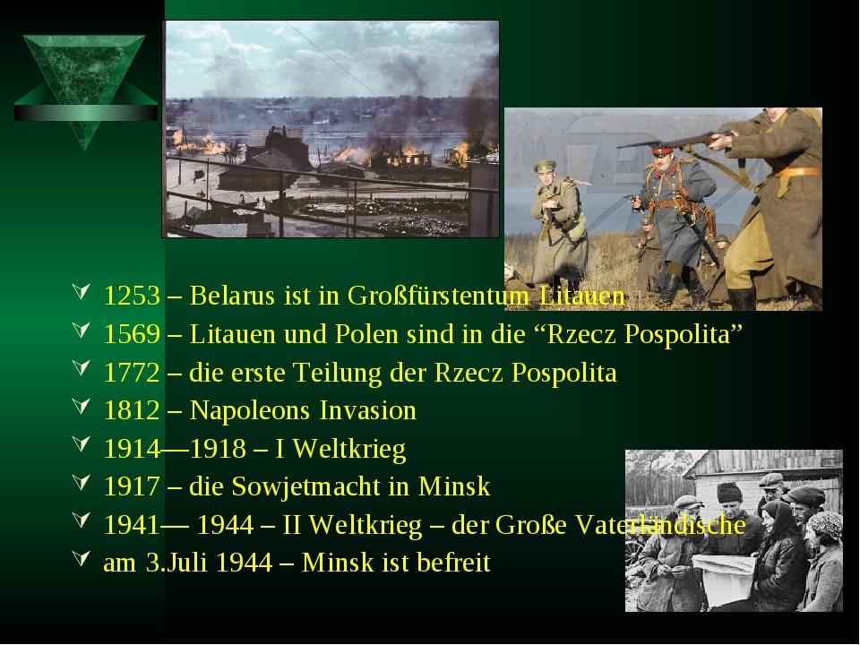 1253 – Belarus ist in Großfürstentum Litauen 1569 – Litauen und Polen sind in...