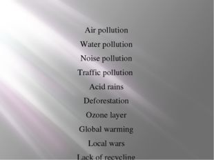 Air pollution Water pollution Noise pollution Traffic pollution Acid rains D