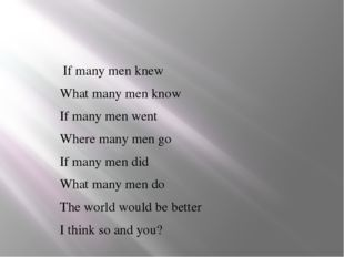 If many men knew What many men know If many men went Where many men go If ma