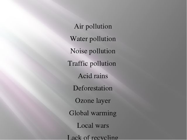 Air pollution Water pollution Noise pollution Traffic pollution Acid rains D...