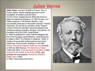 Jules Verne  was born in1828 in France. He is a French author, whose writings