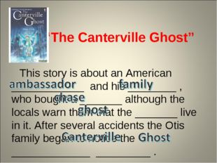 """The Canterville Ghost"" This story is about an American ____________ and his"