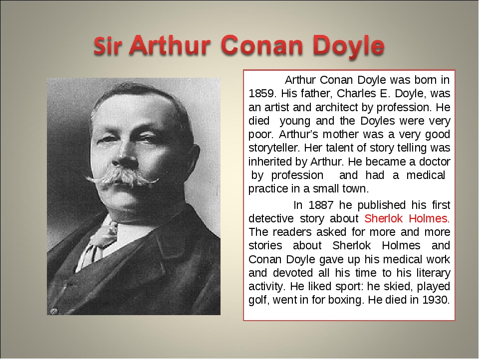 Arthur Conan Doyle was born in 1859. His father, Charles E. Doyle, was an ar...