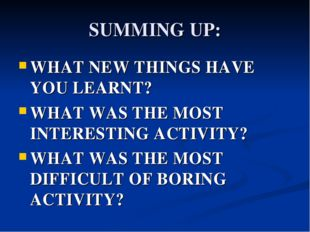 SUMMING UP: WHAT NEW THINGS HAVE YOU LEARNT? WHAT WAS THE MOST INTERESTING AC