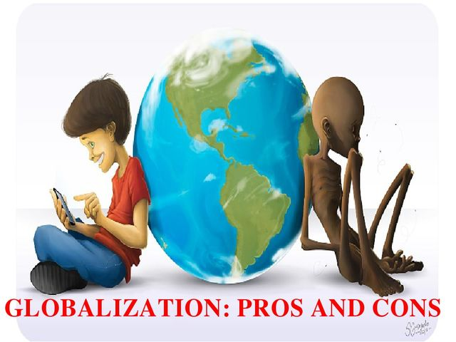 GLOBALIZATION: PROS AND CONS