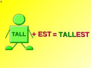 = TALLEST TALL + EST