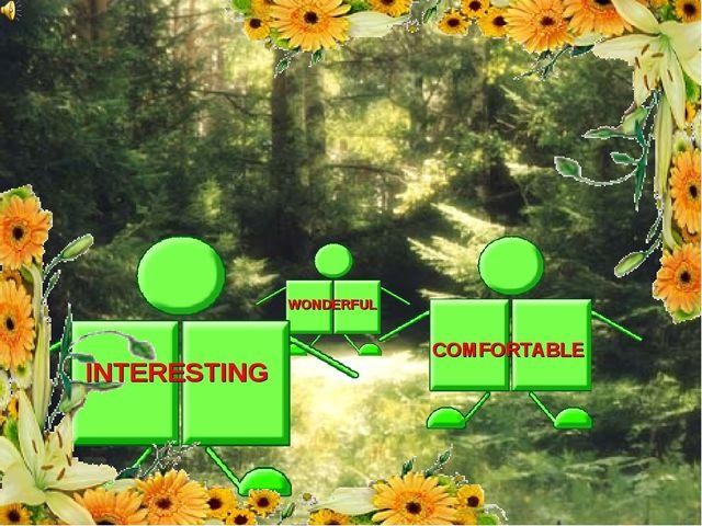 INTERESTING COMFORTABLE WONDERFUL