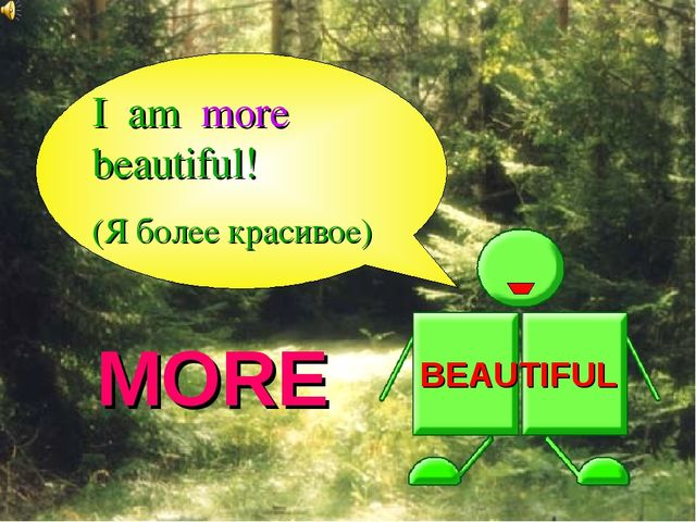 MORE BEAUTIFUL I am more beautiful! (Я более красивое)