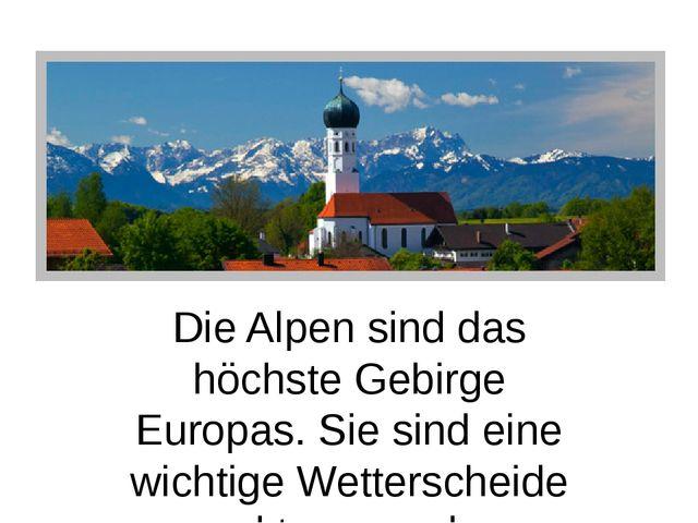 Die Alpen sind das höchste Gebirge Europas. Sie sind eine wichtige Wettersch...