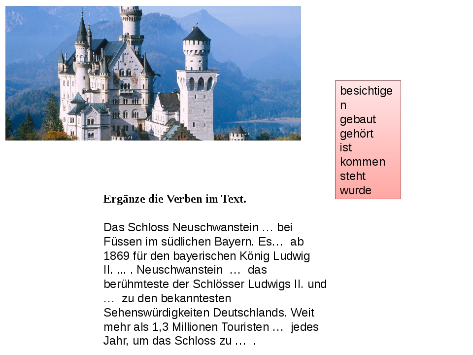 Ergänze die Verben im Text. Das Schloss Neuschwanstein … bei Füssen im südlic...