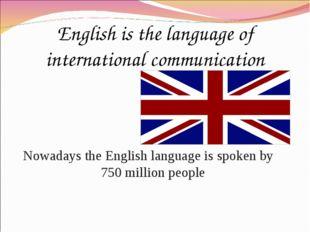 English is the language of international communication Nowadays the English l