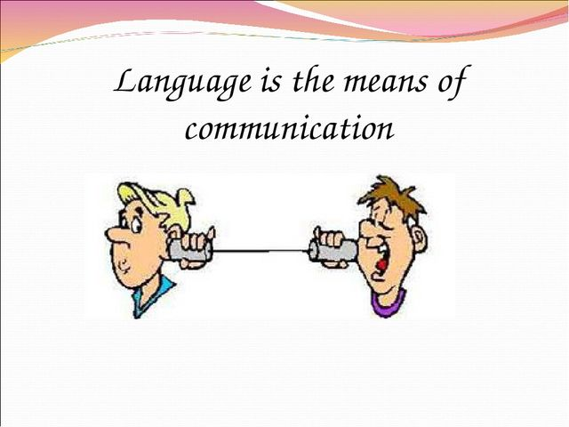 Language is the means of communication