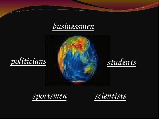 businessmen scientists students sportsmen politicians