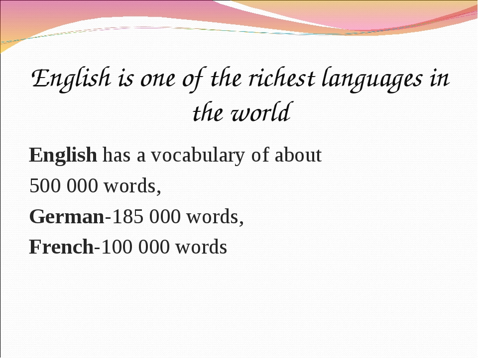 English is one of the richest languages in the world English has a vocabulary...