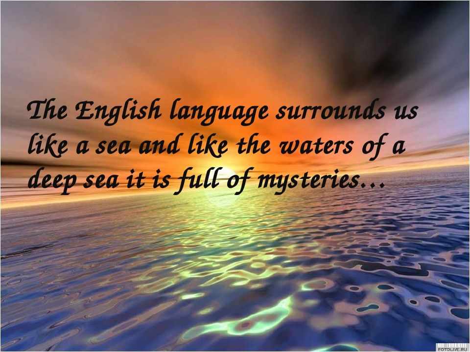 The English language surrounds us like a sea and like the waters of a deep se...