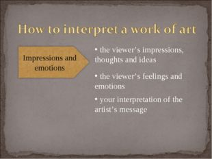 the viewer's impressions, thoughts and ideas the viewer's feelings and emoti