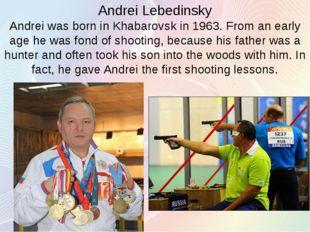 Andrei Lebedinsky Andrei was born in Khabarovsk in 1963. From an early age he