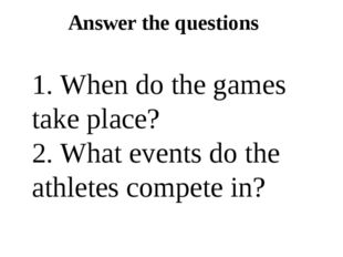 Answer the questions 1. When do the games take place? 2. What events do the a