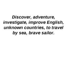 Discover, adventure, investigate, improve English, unknown countries, to trav
