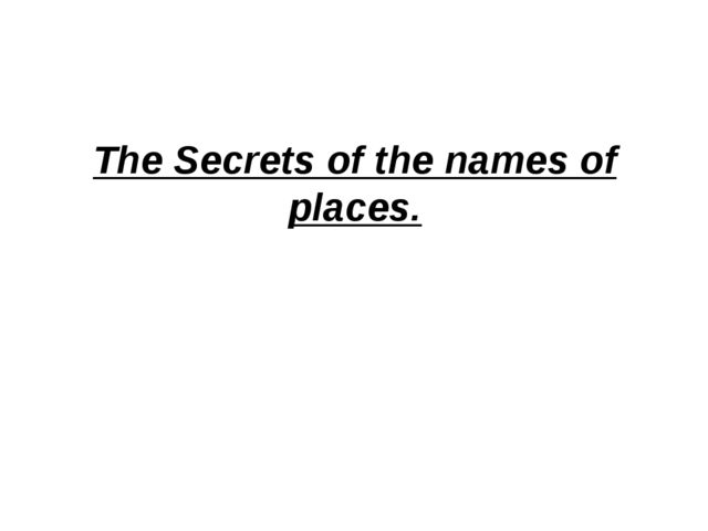 The Secrets of the names of places.