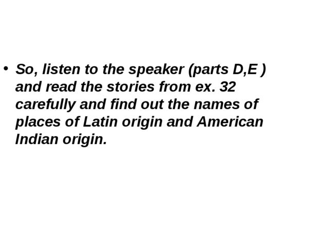 So, listen to the speaker (parts D,E ) and read the stories from ex. 32 caref...