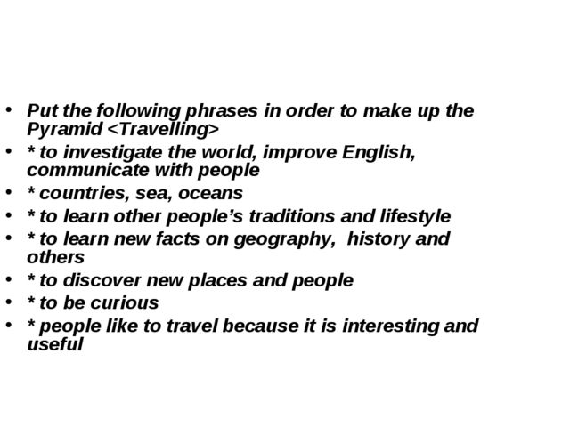 Put the following phrases in order to make up the Pyramid  * to investigate t...