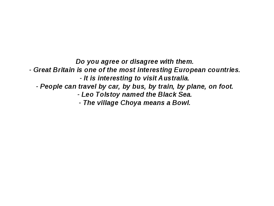 Do you agree or disagree with them. - Great Britain is one of the most intere...