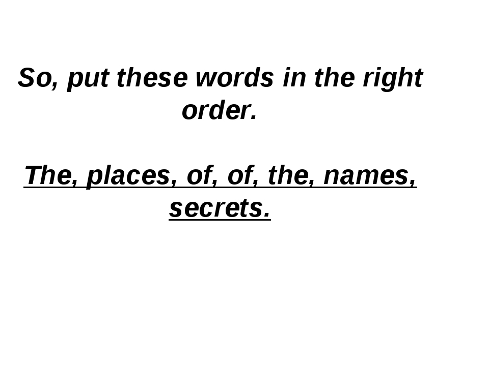 So, put these words in the right order. The, places, of, of, the, names, secr...