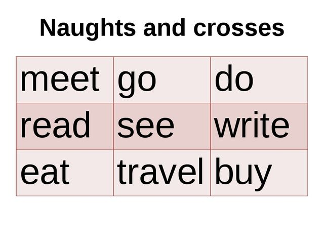 Naughts and crosses meet go do read see write eat travel buy