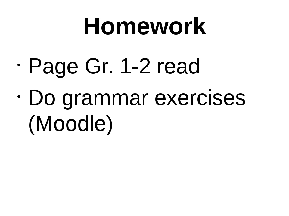 Homework Page Gr. 1-2 read Do grammar exercises (Moodle)