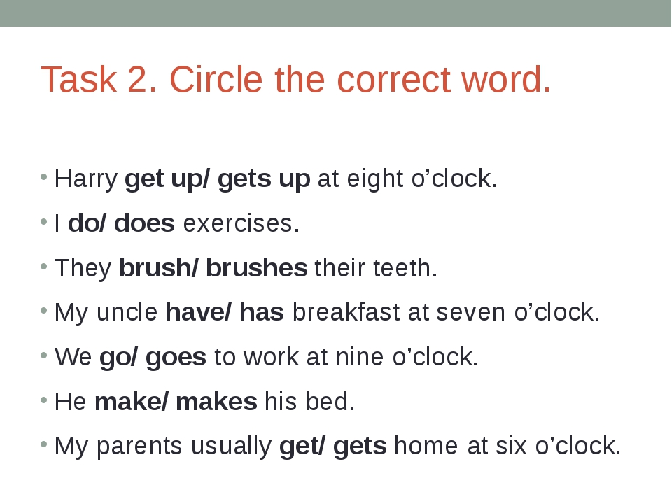 Task 2. Circle the correct word. Harry get up/ gets up at eight o'clock. I do...
