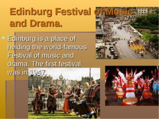 Edinburg Festival of Music and Drama. Edinburg is a place of helding the worl