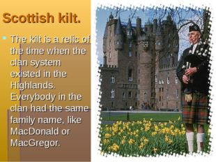 Scottish kilt. The kilt is a relic of the time when the clan system existed i