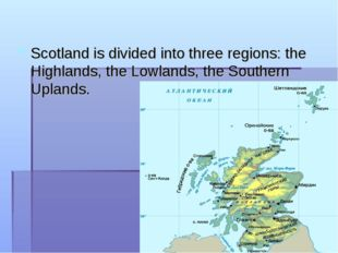 Scotland is divided into three regions: the Highlands, the Lowlands, the Sout
