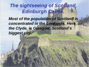 The sightseeing of Scotland. Edinburgh Castle. Most of the population of Scot