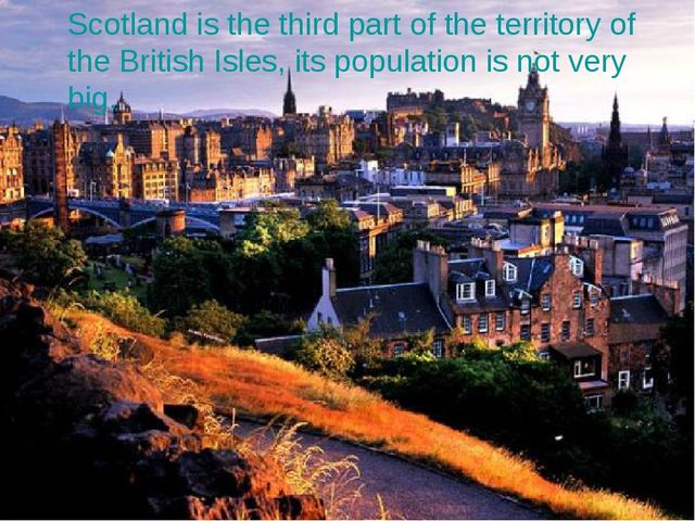 Scotland is the third part of the territory of the British Isles, its popula...