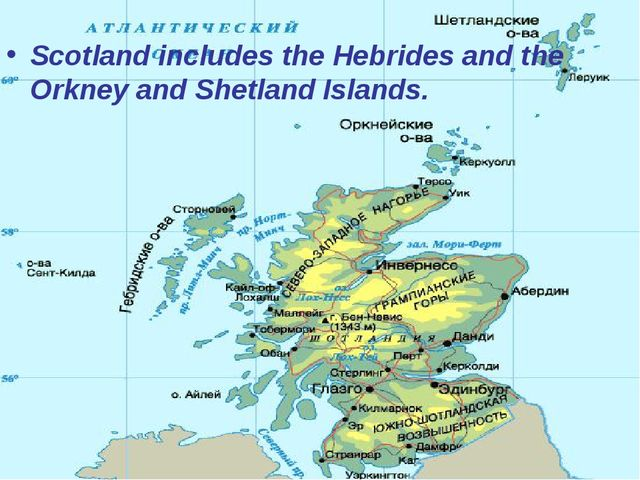 Scotland includes the Hebrides and the Orkney and Shetland Islands.