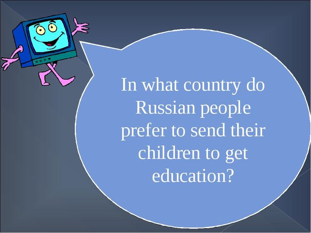 In what country do Russian people prefer to send their children to get educat...