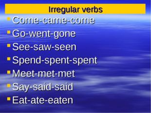 Irregular verbs Come-came-come Go-went-gone See-saw-seen Spend-spent-spent Me