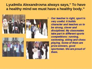 """Lyudmila Alexandrovna always says,"""" To have a healthy mind we must have a hea"""