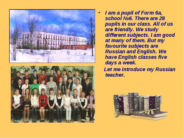 I am a pupil of Form 6a, school №6. There are 28 pupils in our class. All of...
