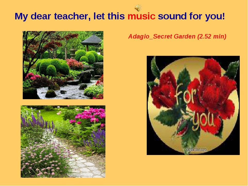 My dear teacher, let this music sound for you! Adagio_Secret Garden (2.52 min)