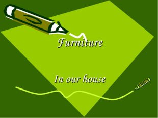 Furniture In our house