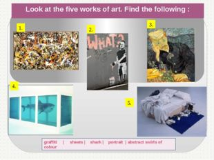 Look at the five works of art. Find the following : graffiti | sheets | shark