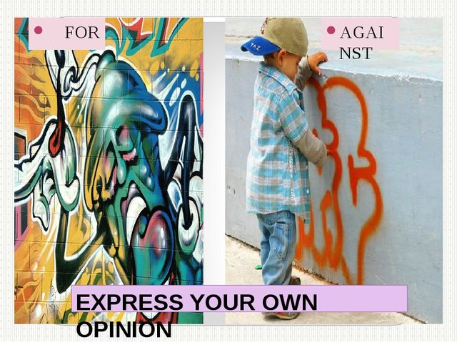 EXPRESS YOUR OWN OPINION FOR AGAINST