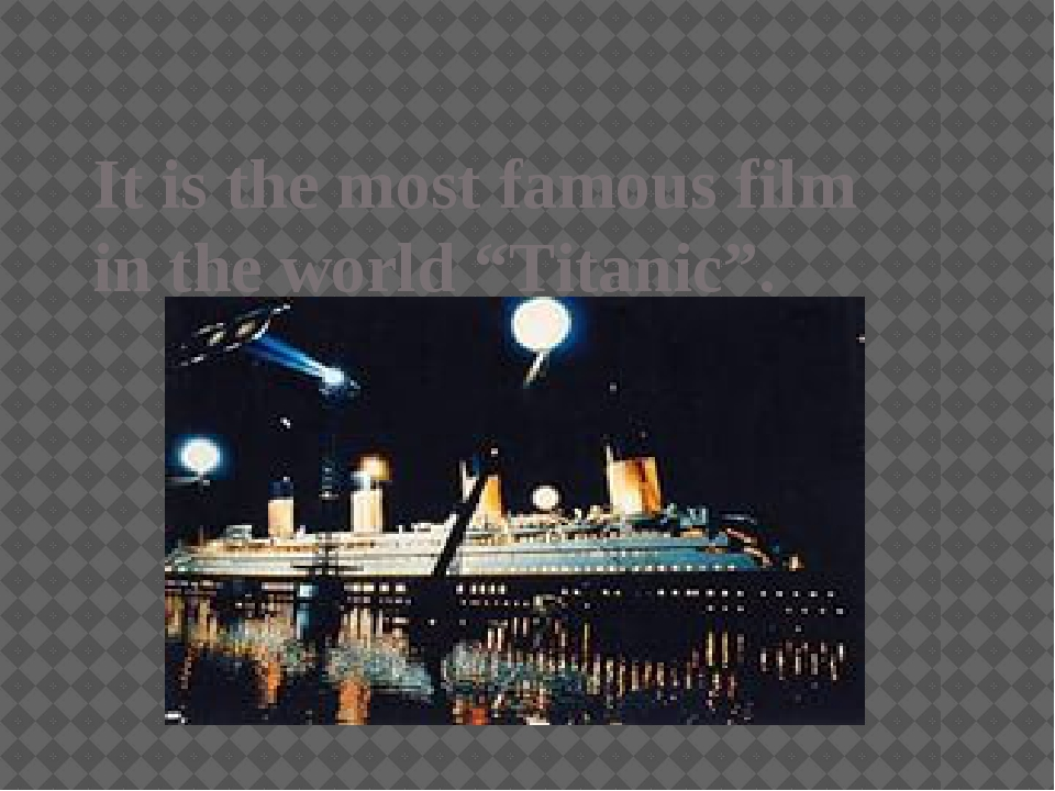 """It is the most famous film in the world """"Titanic""""."""