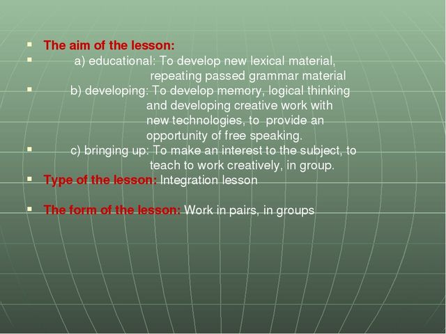 The aim of the lesson: a) educational: To develop new lexical material, repe...