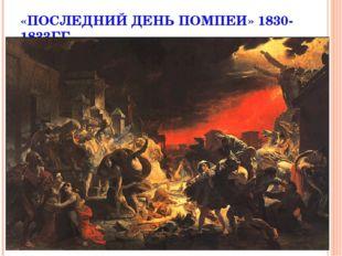 «ПОСЛЕДНИЙ ДЕНЬ ПОМПЕИ» 1830-1833ГГ.